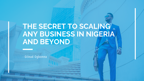 The SECRET FORMULA to successfully scaling any business in Nigeria