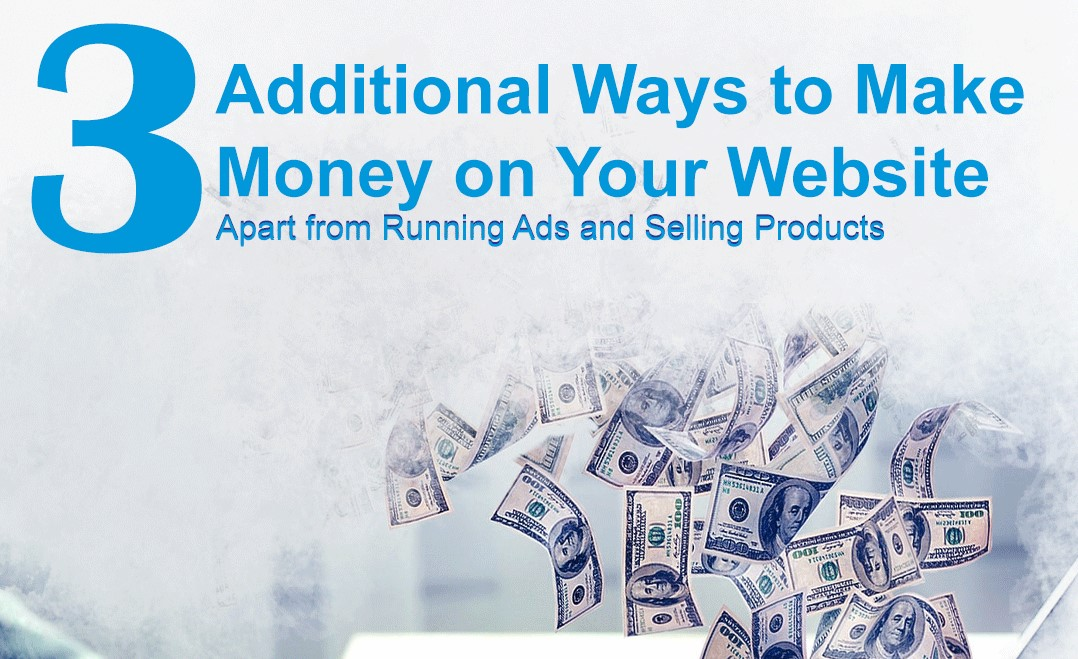3 Additional Ways To Make Money on Your Website